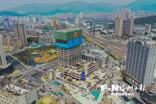 福州火车站南广场西侧综合体封顶 竣工后将联手火车站商贸城共同发展